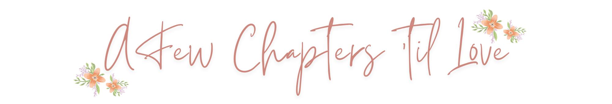 A Few Chapters 'til Love
